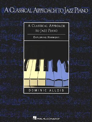 A Classical Approach to Jazz Piano By Alldis, Dominic